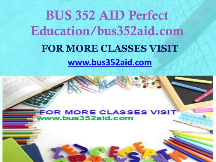 BUS 352 AID Perfect Education/bus352aid.com