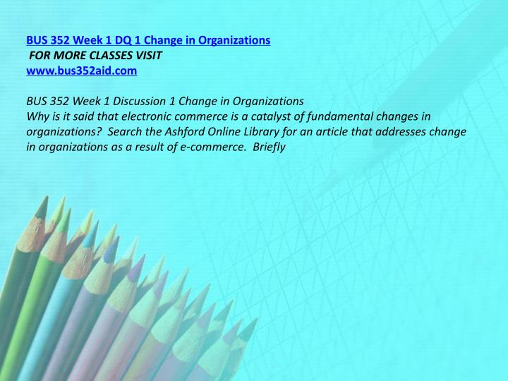 BUS 352 Week 1 DQ 1 Change in Organizations