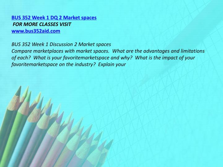 BUS 352 Week 1 DQ 2 Market spaces