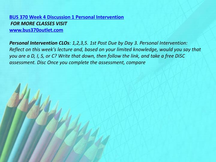 BUS 370 Week 4 Discussion 1 Personal Intervention