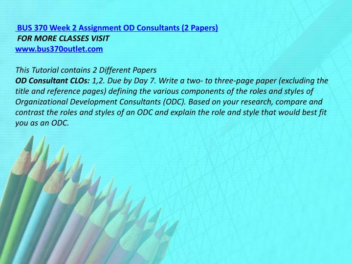 BUS 370 Week 2 Assignment OD Consultants (2 Papers)