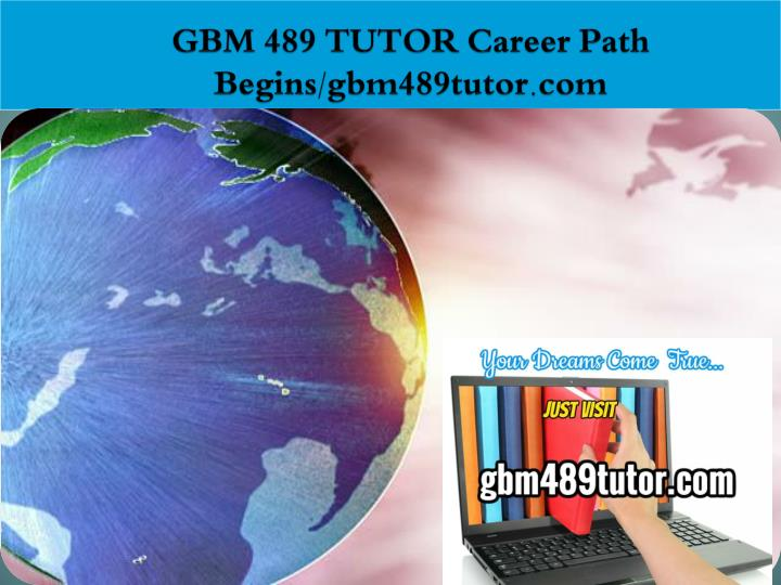 Gbm 489 tutor career path begins gbm489tutor com