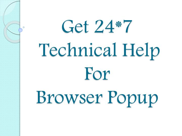 Get 24 7 technical help for browser popup