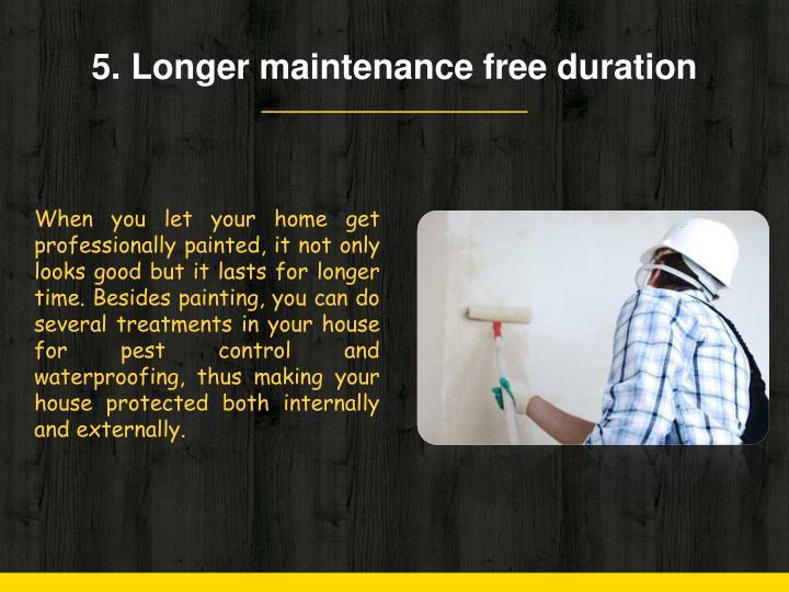 Longer maintenance free duration