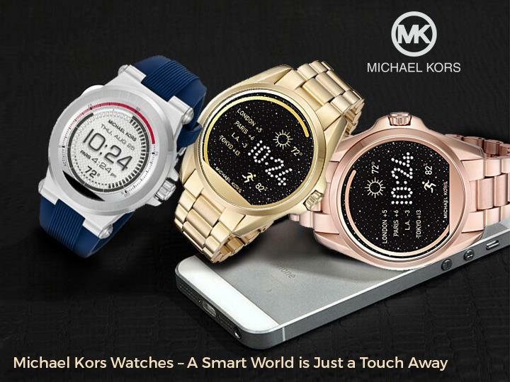 Michael kors watches a smart word is just a touch away