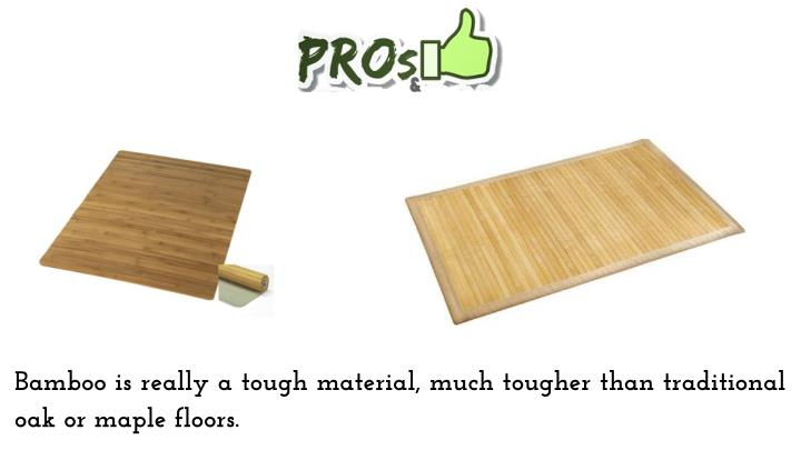 Bamboo is really a tough material, much tougher than traditional oak or maple floors.