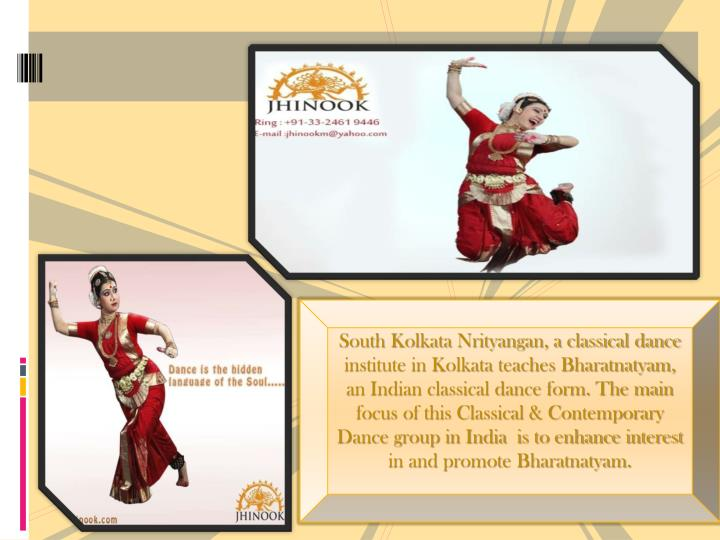 South Kolkata Nrityangan, a classical dance institute in Kolkata teaches Bharatnatyam, an Indian classical dance form. The main focus of this Classical & Contemporary Dance group in India  is to enhance interest in and promote Bharatnatyam.