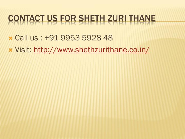 CONTACT US FOR SHETH ZURI THANE