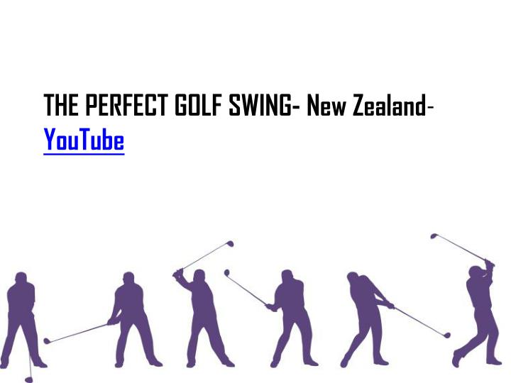 THE PERFECT GOLF SWING- New Zealand
