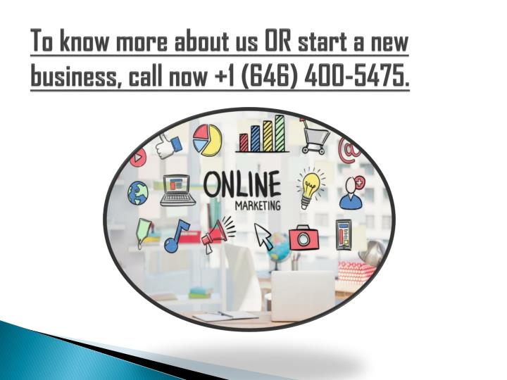 To know more about us OR start a new business, call now +1 (646) 400-5475.