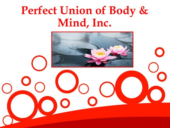 Perfect union of body mind inc