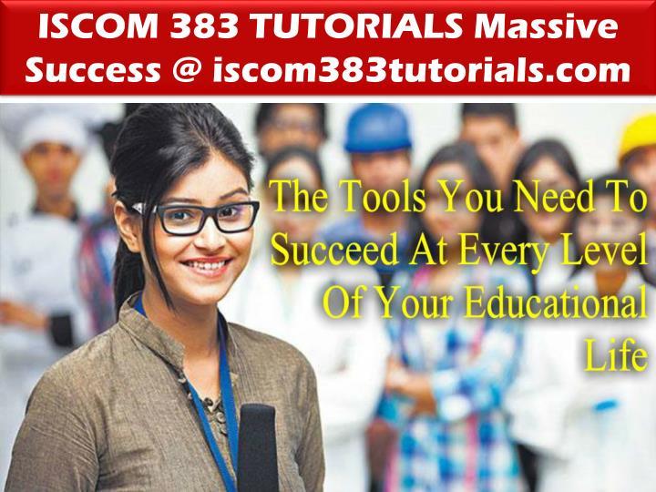 ISCOM 383 TUTORIALS Massive Success @ iscom383tutorials.com