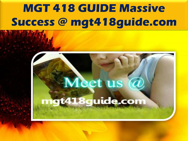 MGT 418 GUIDE Massive Success @ mgt418guide.com