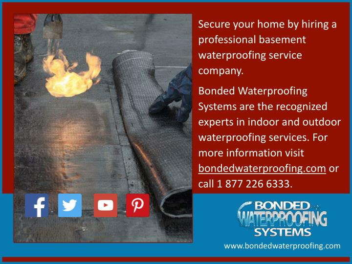 Secure your home by hiring a professional basement waterproofing service company.