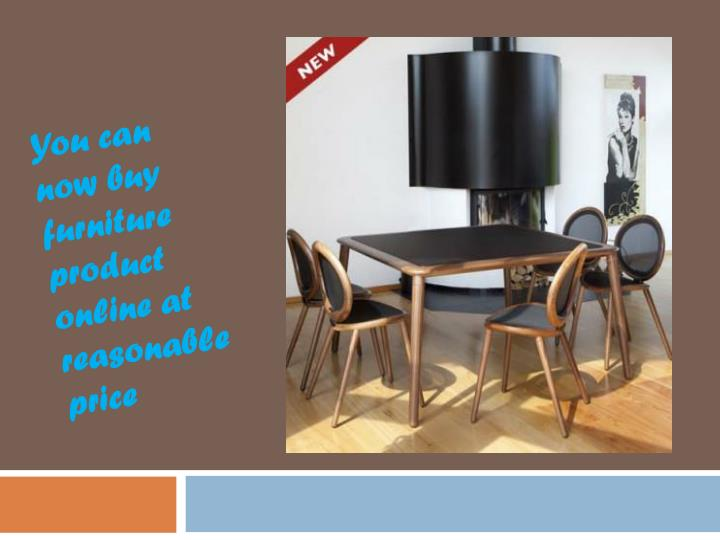 You can now buy furniture product online at reasonable price