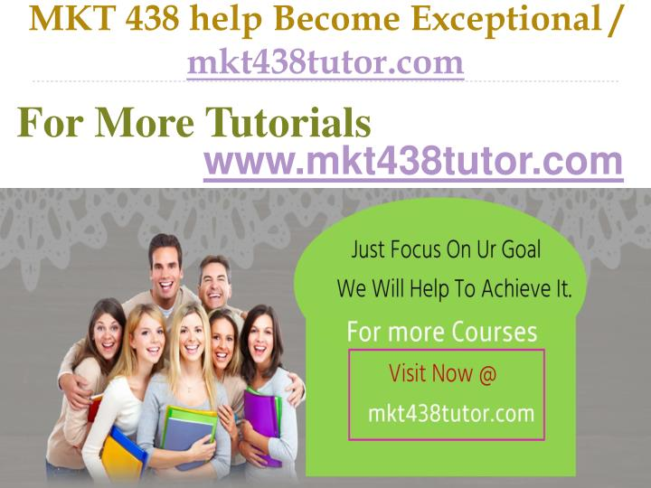 Mkt 438 help become exceptional mkt438tutor com