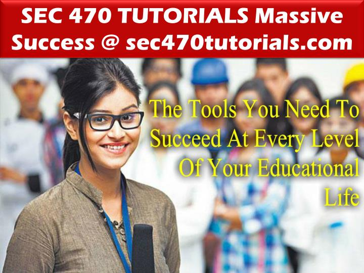SEC 470 TUTORIALS Massive Success @ sec470tutorials.com