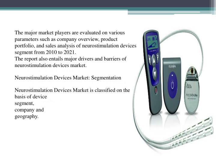 The major market players are evaluated on various parameters such as company overview, product portfolio, and sales analysis of neurostimulation devices segment from 2010 to 2021.