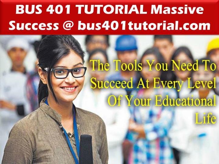 BUS 401 TUTORIAL Massive Success @ bus401tutorial.com