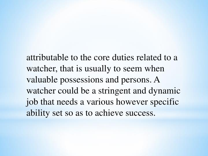 Attributable to the core duties related to a watcher, that is usually to seem when valuable possessi...