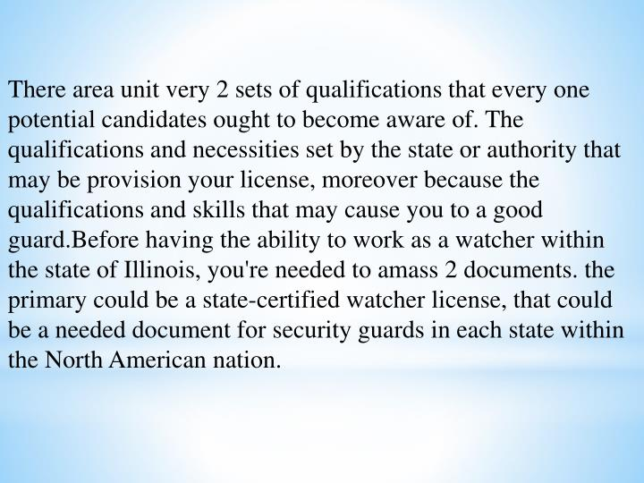 There area unit very 2 sets of qualifications that every one potential candidates ought to become aware of. The qualifications and necessities set by the state or authority that may be provision your license, moreover because the qualifications and skills that may cause you to a good