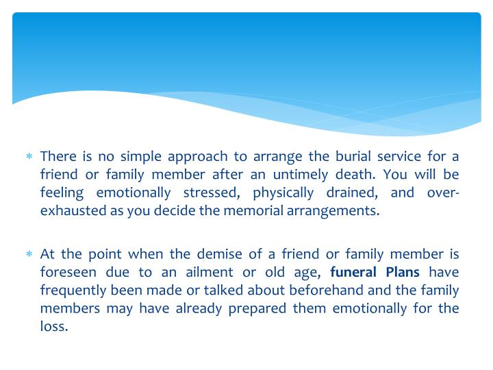 There is no simple approach to arrange the burial service for a friend or family member after an unt...