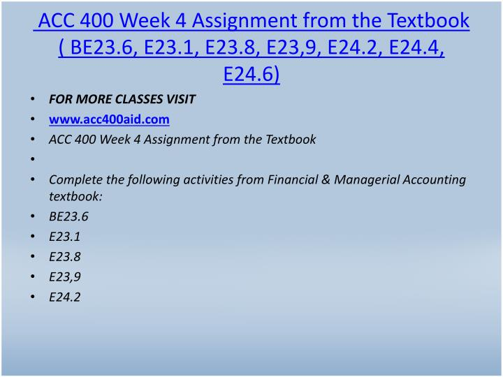 ACC 400 Week 4 Assignment from the Textbook ( BE23.6, E23.1, E23.8, E23,9, E24.2, E24.4, E24.6)