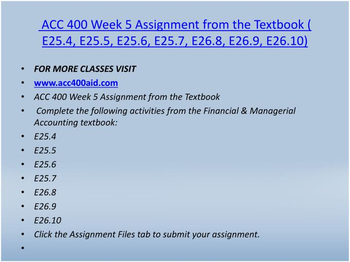 ACC 400 Week 5 Assignment from the Textbook ( E25.4, E25.5, E25.6, E25.7, E26.8, E26.9, E26.10)