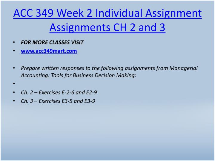 ACC 349 Week 2 Individual Assignment Assignments CH 2 and 3