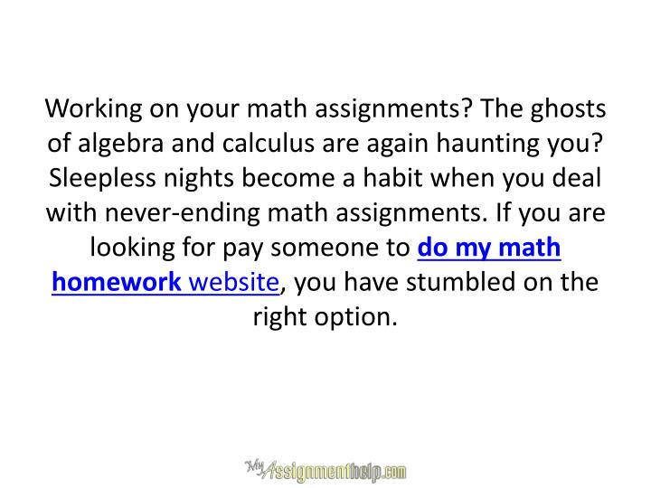 Working on your math assignments? The ghosts of algebra and calculus are again haunting you? Sleeple...