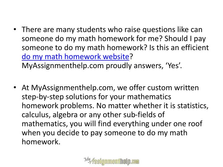There are many students who raise questions like can someone do my math homework for me? Should I pa...