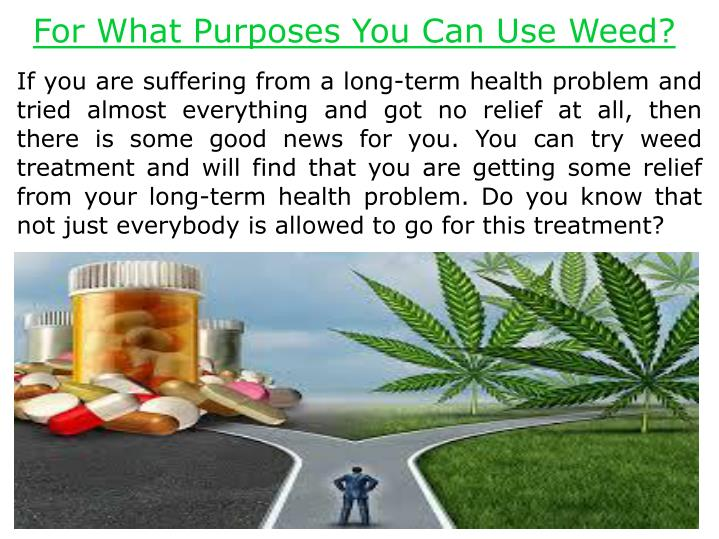 For What Purposes You Can Use Weed?