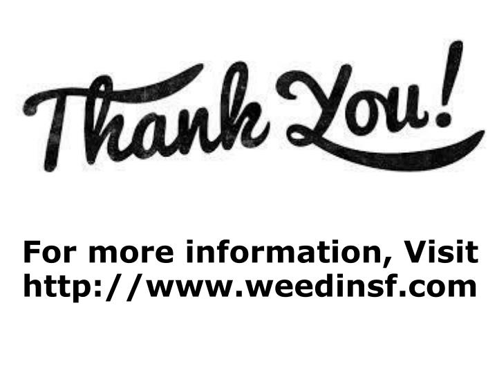 For more information, Visit http://www.weedinsf.com