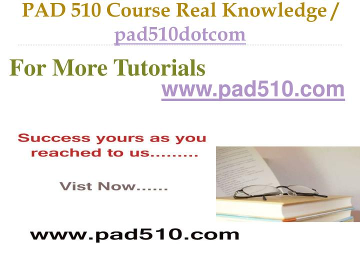 PAD 510 Course Real Knowledge /