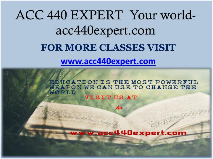 Acc 440 expert your world acc440expert com