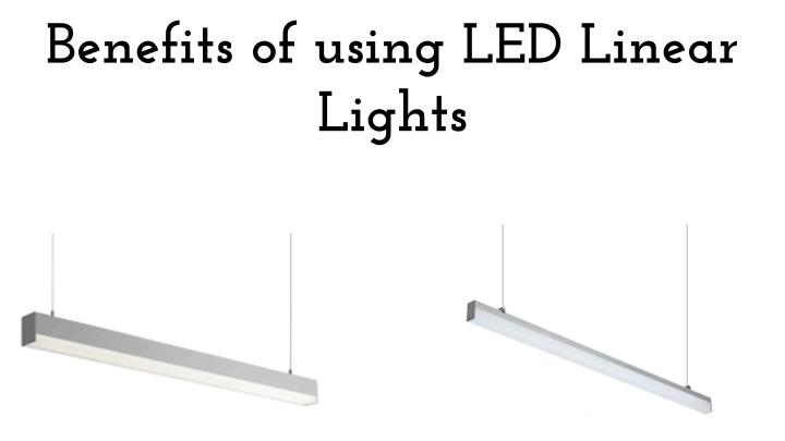 Benefits of using led linear lights