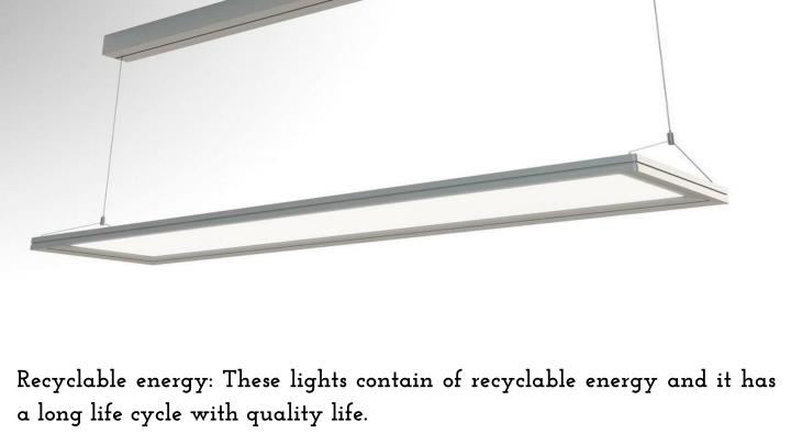 Recyclable energy: These lights contain of recyclable energy and it has a long life cycle with quality life.