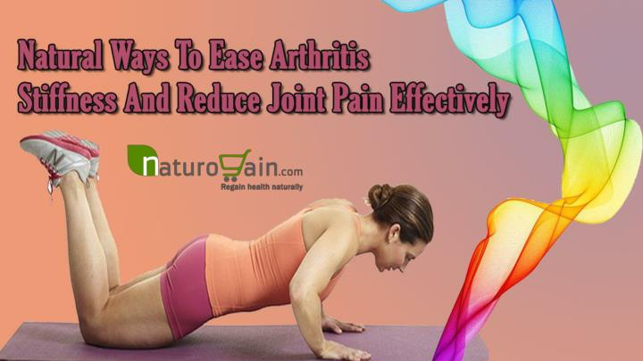 Natural ways to ease arthritis stiffness and reduce joint pain effectively