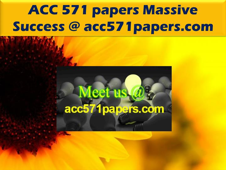 ACC 571 papers Massive Success @ acc571papers.com