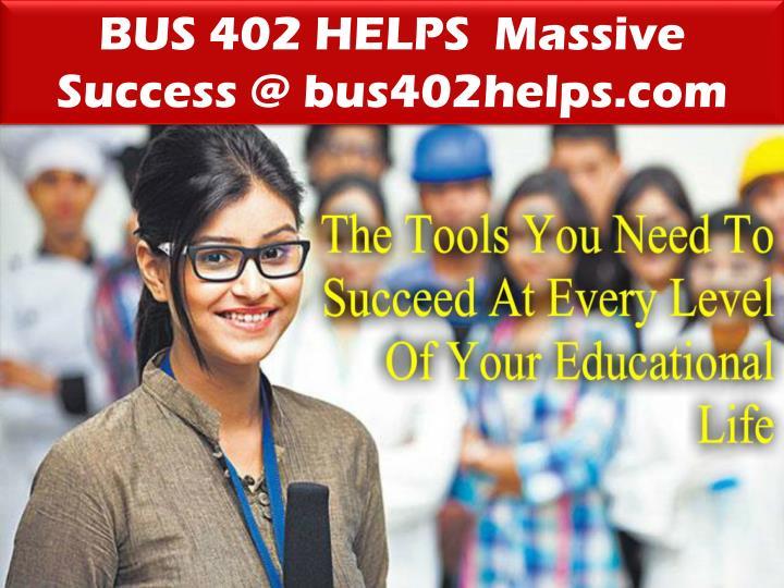 BUS 402 HELPS  Massive Success @ bus402helps.com