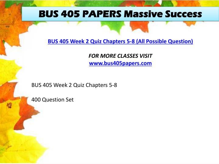BUS 405 PAPERS Massive Success