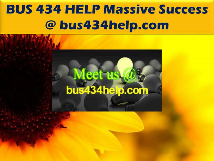 BUS 434 HELP Massive Success @ bus434help.com