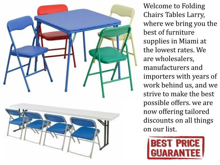 Welcome to Folding Chairs Tables Larry, where we bring you the best of furniture supplies in Miami a...