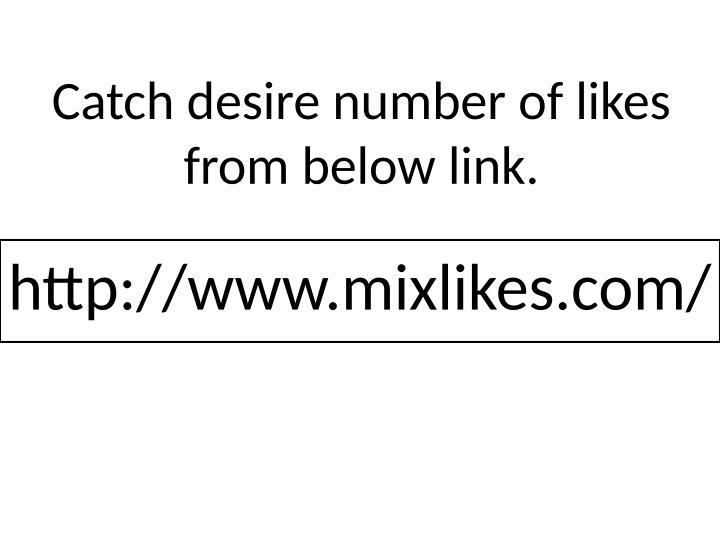 Catch desire number of likes