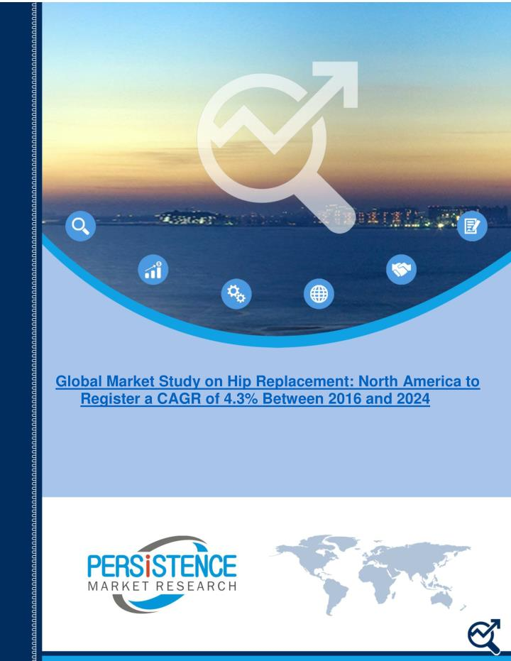 Global Market Study on Hip Replacement: North America to