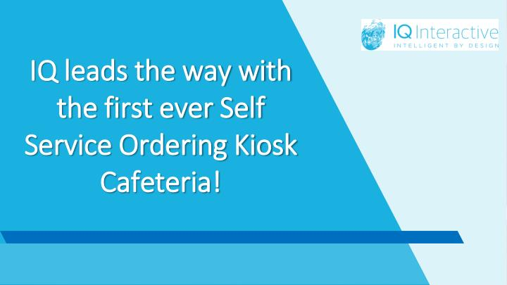 iq leads the way with the first ever self service ordering kiosk cafeteria