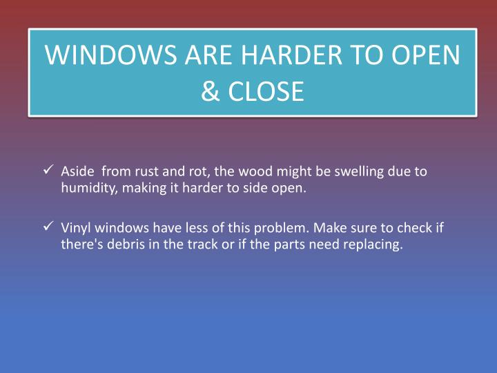WINDOWS ARE HARDER TO OPEN &