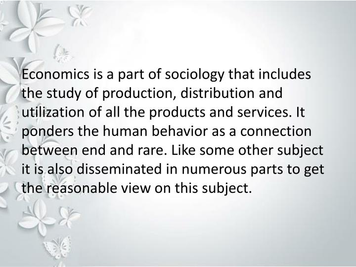 Economics is a part of sociology that includes