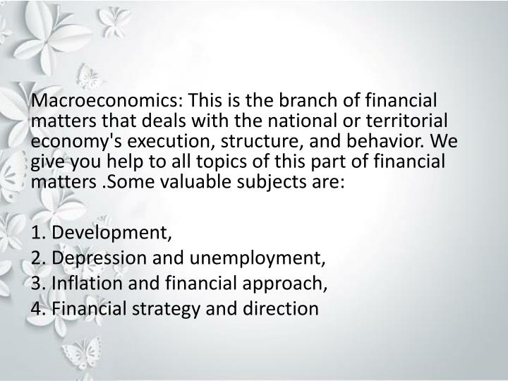Macroeconomics: This is the branch of financial