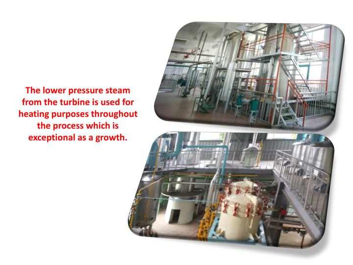 The lower pressure steam from the turbine is used for heating purposes throughout the process which is exceptional as a growth.